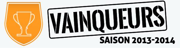 PALMARES - Les VAINQUEURS de la saison 2013-2014...