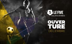 LE FIVE Valenciennes ouvre ses portes !